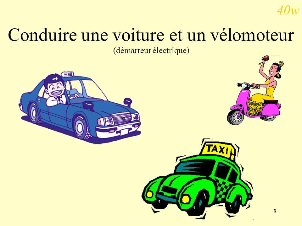 8 Conduire une voiture et un vélomoteur (démarreur électrique) 40w