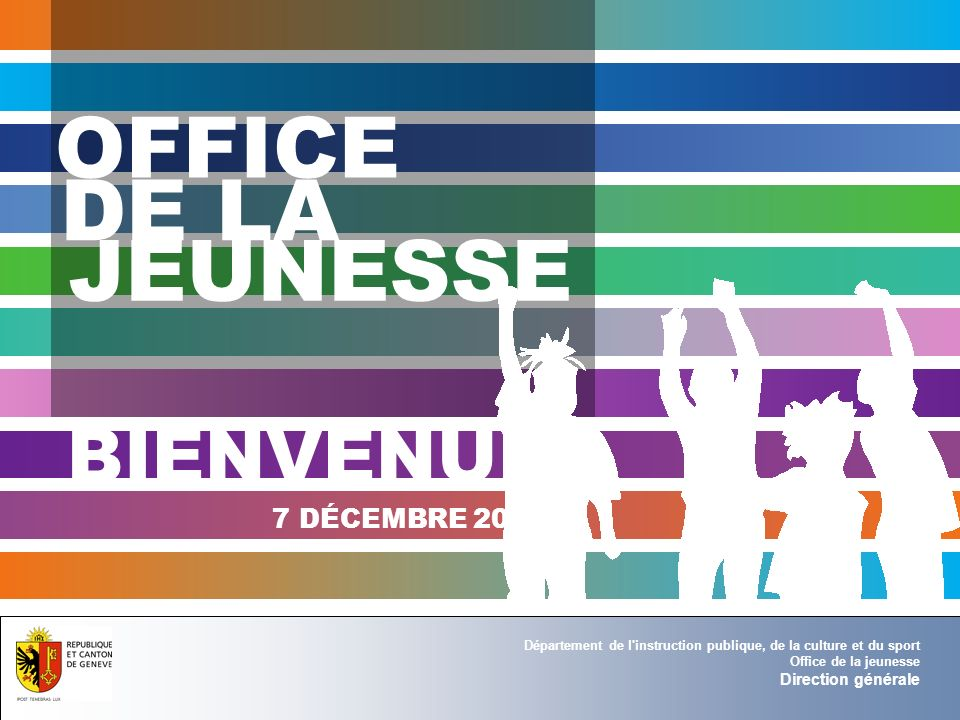 Département de l instruction publique Office de la jeunesse Direction générale 7 DÉCEMBRE 2010 OFFICE BIENVENUE DE LA JEUNESSE Département de l instruction publique, de la culture et du sport Office de la jeunesse Direction générale