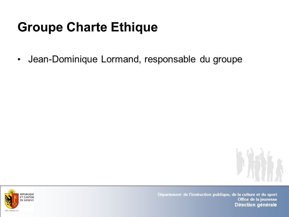 Département de l'instruction publique, de la culture et du sport Office de la jeunesse Direction générale Groupe Charte Ethique Jean-Dominique Lormand