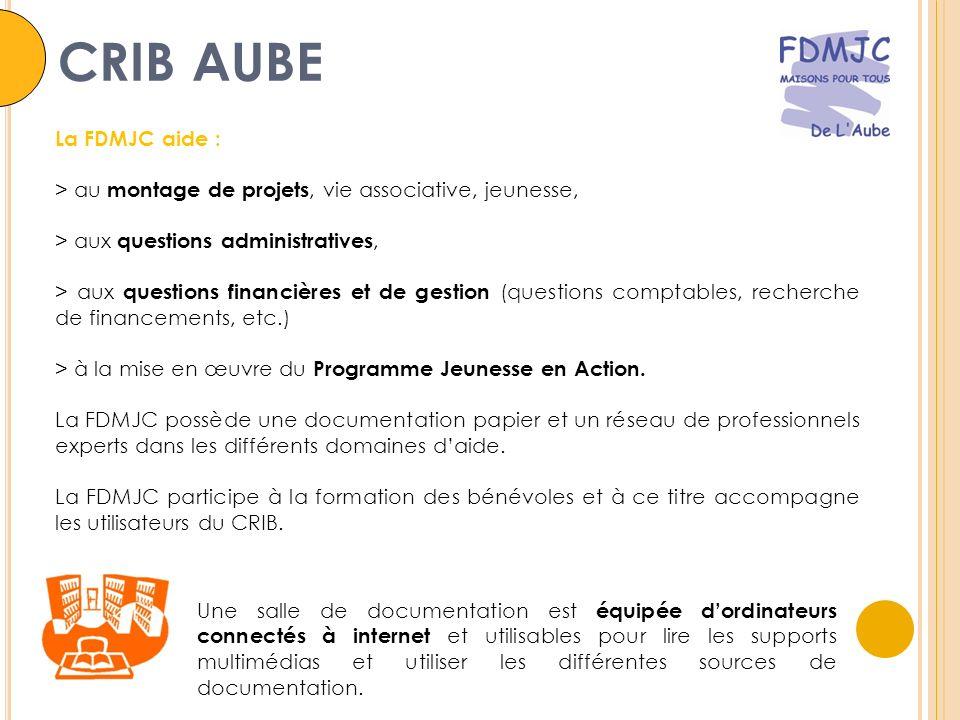 CRIB AUBE La FDMJC aide : > au montage de projets, vie associative, jeunesse, > aux questions administratives, > aux questions financières et de gestion (questions comptables, recherche de financements, etc.) > à la mise en œuvre du Programme Jeunesse en Action.