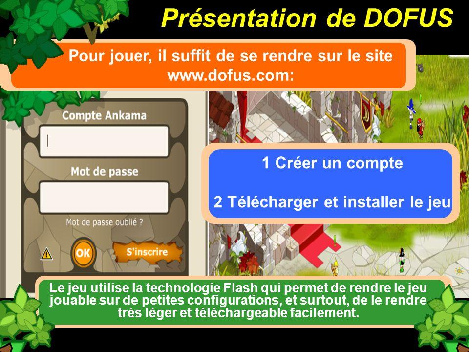 Présentation de DOFUS Le jeu utilise la technologie Flash qui permet de rendre le jeu jouable sur de petites configurations, et surtout, de le rendre