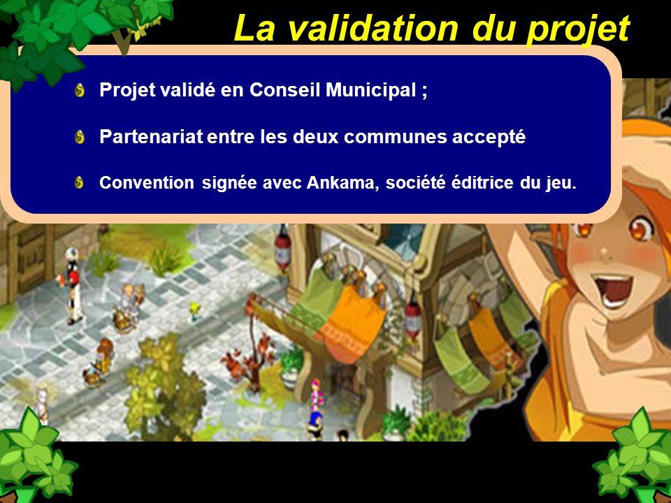 La validation du projet Projet validé en Conseil Municipal ; Partenariat entre les deux communes accepté Convention signée avec Ankama, société éditri