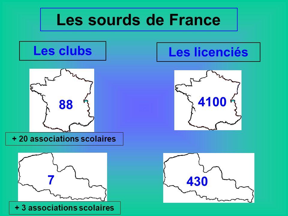 Les sourds de France 4100 430 Les clubs Les licenciés 88 + 20 associations scolaires 7 + 3 associations scolaires