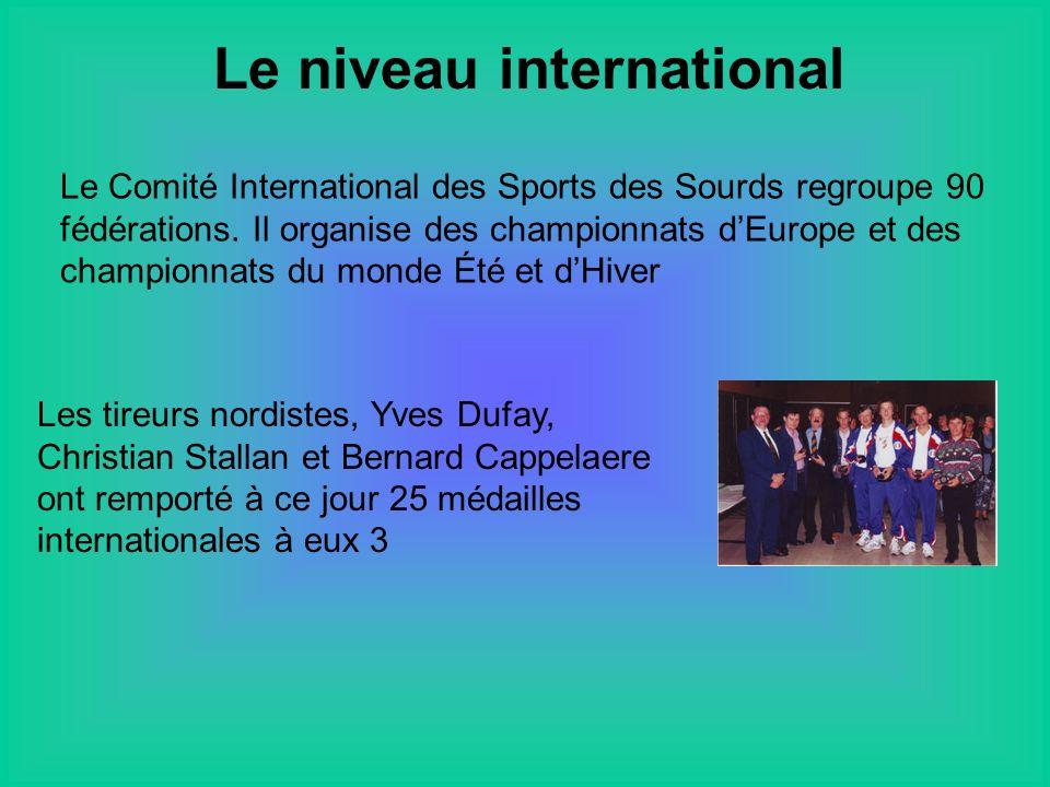 Le niveau international Le Comité International des Sports des Sourds regroupe 90 fédérations.