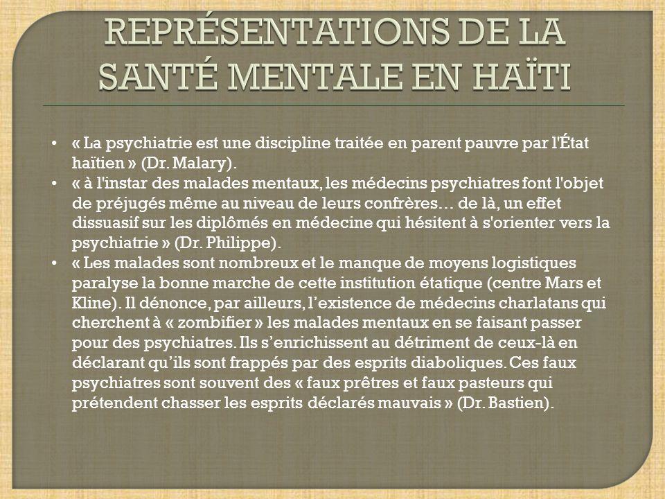 « La psychiatrie est une discipline traitée en parent pauvre par l'État haïtien » (Dr. Malary). « à l'instar des malades mentaux, les médecins psychia
