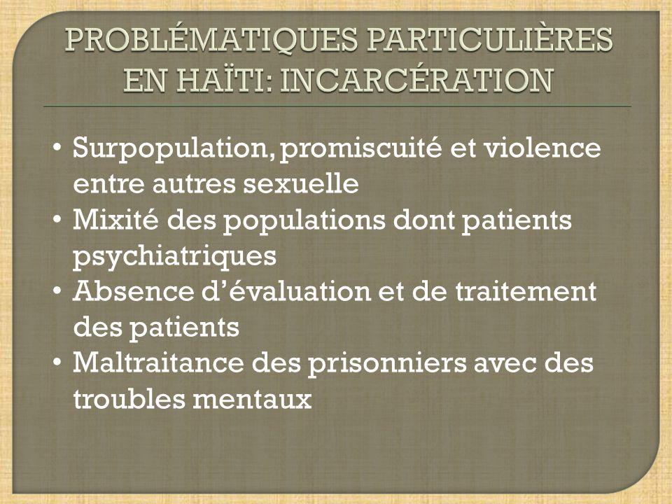 Surpopulation, promiscuité et violence entre autres sexuelle Mixité des populations dont patients psychiatriques Absence dévaluation et de traitement des patients Maltraitance des prisonniers avec des troubles mentaux