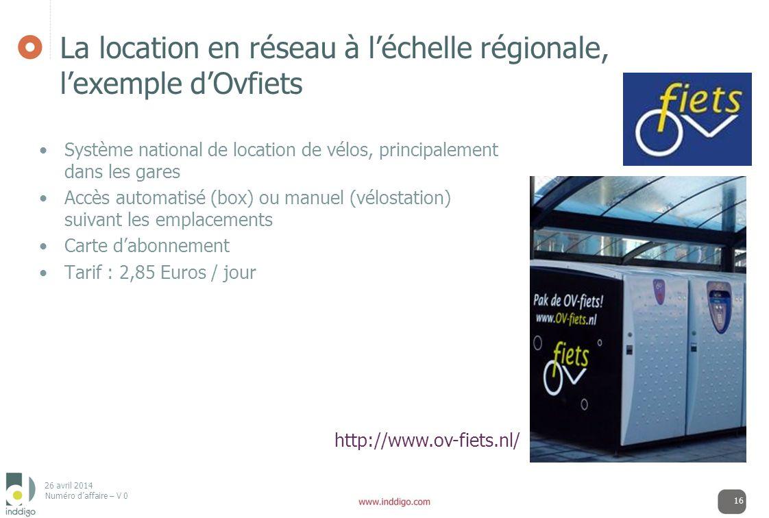 26 avril 2014 Numéro daffaire – V 0 La location en réseau à léchelle régionale, lexemple dOvfiets 16 Système national de location de vélos, principale