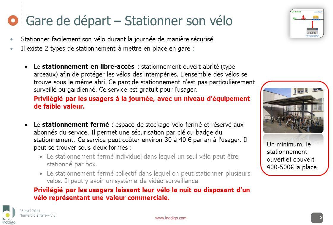 26 avril 2014 Numéro daffaire – V 0 Gare de départ – Stationner son vélo Stationner facilement son vélo durant la journée de manière sécurisé. Il exis