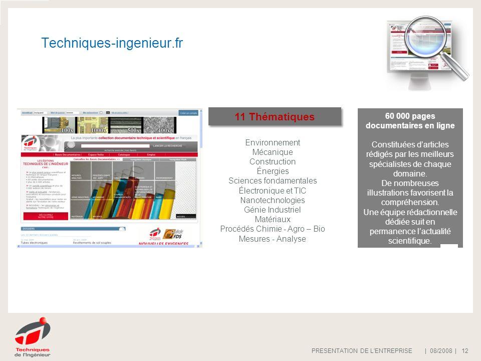 | 08/2008 |PRESENTATION DE L'ENTREPRISE 12 Techniques-ingenieur.fr 60 000 pages documentaires en ligne Constituées darticles rédigés par les meilleurs