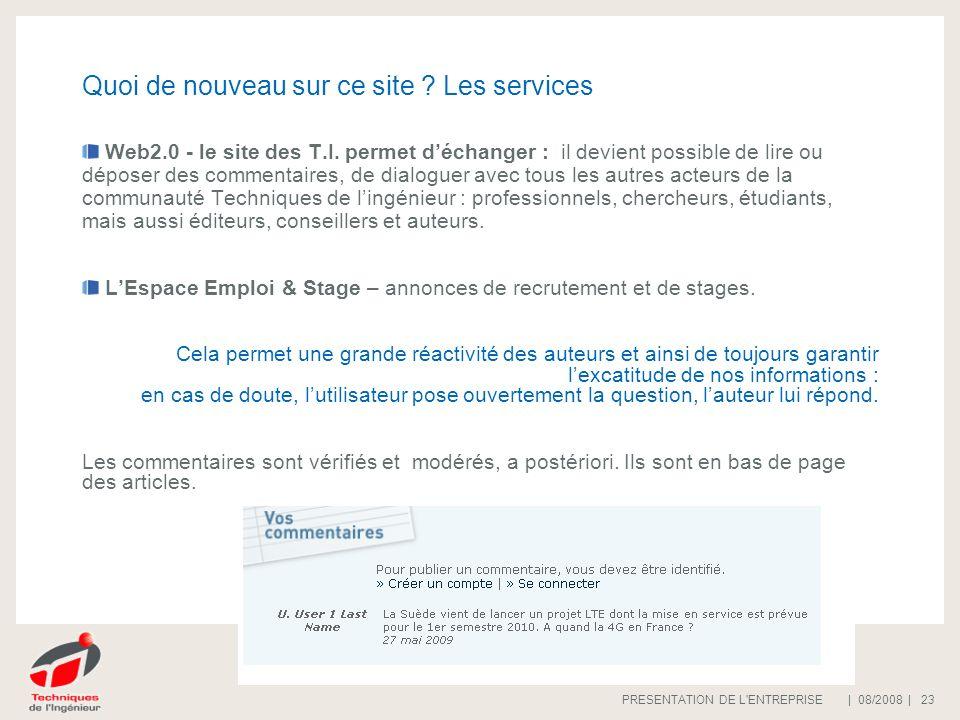 | 08/2008 |PRESENTATION DE L'ENTREPRISE 23 Quoi de nouveau sur ce site ? Les services Web2.0 - le site des T.I. permet déchanger : il devient possible