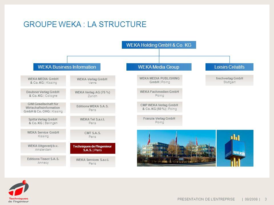 | 08/2008 |PRESENTATION DE L'ENTREPRISE 3 GROUPE WEKA : LA STRUCTURE WEKA Business InformationWEKA Media GroupLoisirs Créatifs Franzis-Verlag GmbH Poi