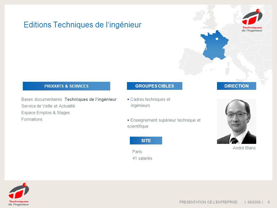 | 08/2008 |PRESENTATION DE L'ENTREPRISE 6 Editions Techniques de lingénieur Cadres techniques et ingénieurs Enseignement supérieur technique et scient