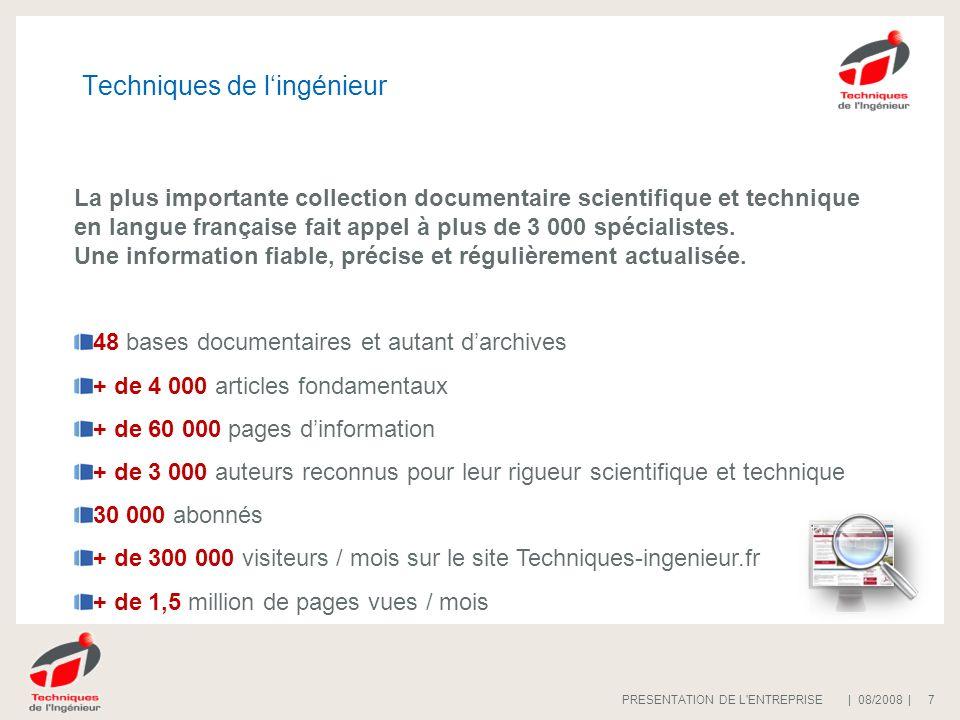 | 08/2008 |PRESENTATION DE L'ENTREPRISE 7 Techniques de lingénieur La plus importante collection documentaire scientifique et technique en langue fran