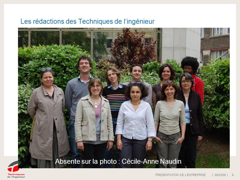 | 08/2008 |PRESENTATION DE L'ENTREPRISE 8 Les rédactions des Techniques de lingénieur Absente sur la photo : Cécile-Anne Naudin