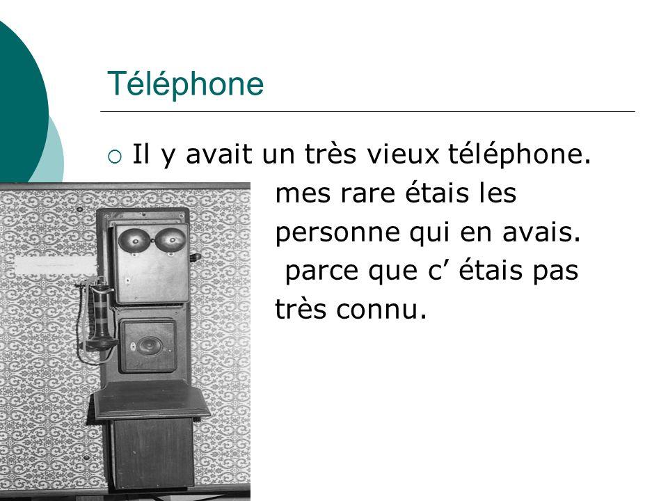 Téléphone Il y avait un très vieux téléphone. mes rare étais les personne qui en avais. parce que c étais pas très connu.