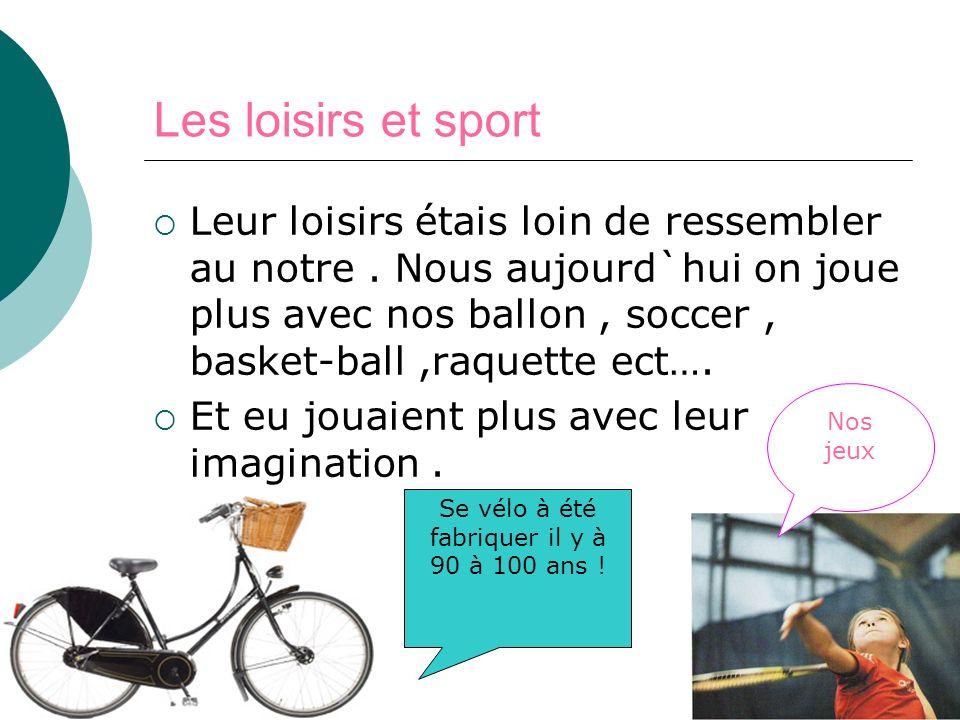 Les loisirs et sport Leur loisirs étais loin de ressembler au notre. Nous aujourd`hui on joue plus avec nos ballon, soccer, basket-ball,raquette ect….