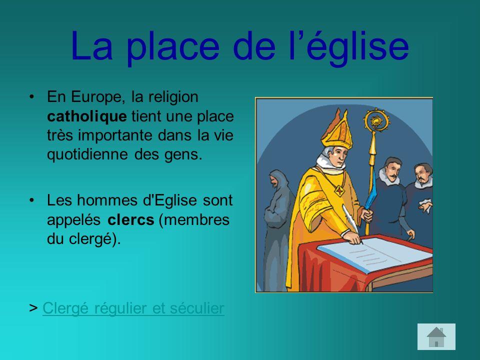 La place de léglise En Europe, la religion catholique tient une place très importante dans la vie quotidienne des gens. Les hommes d'Eglise sont appel