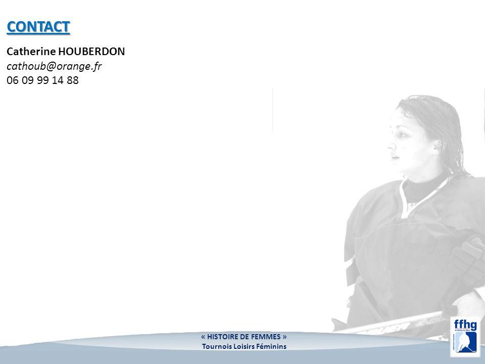 CONTACT Catherine HOUBERDON cathoub@orange.fr 06 09 99 14 88 « HISTOIRE DE FEMMES » Tournois Loisirs Féminins
