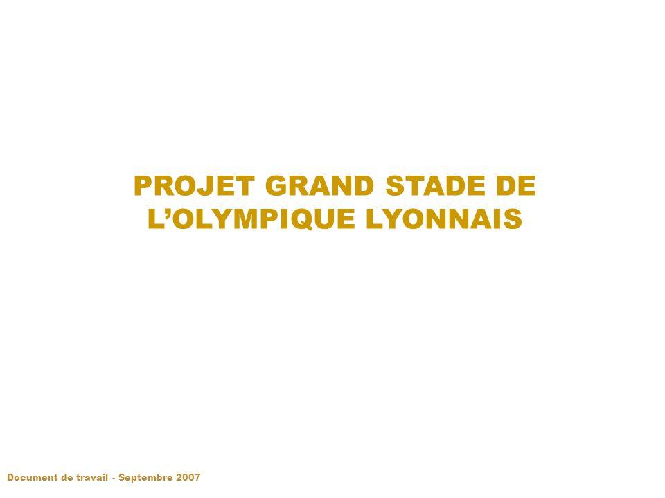 PROJET GRAND STADE DE LOLYMPIQUE LYONNAIS Document de travail - Septembre 2007