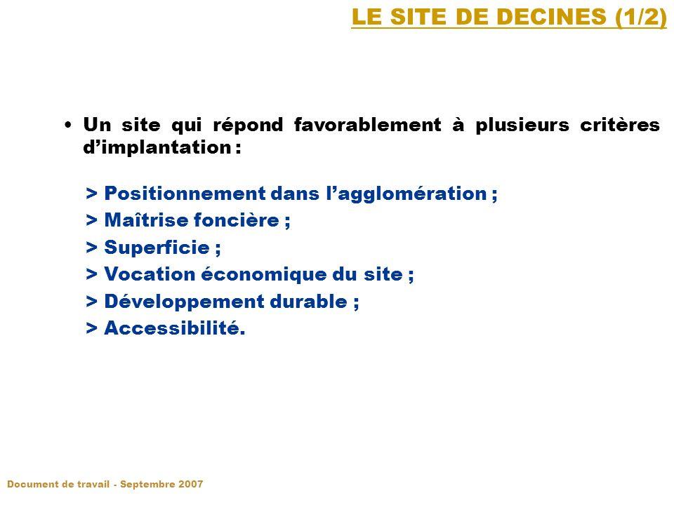 LE SITE DE DECINES (1/2) Un site qui répond favorablement à plusieurs critères dimplantation : > Positionnement dans lagglomération ; > Maîtrise foncière ; > Superficie ; > Vocation économique du site ; > Développement durable ; > Accessibilité.