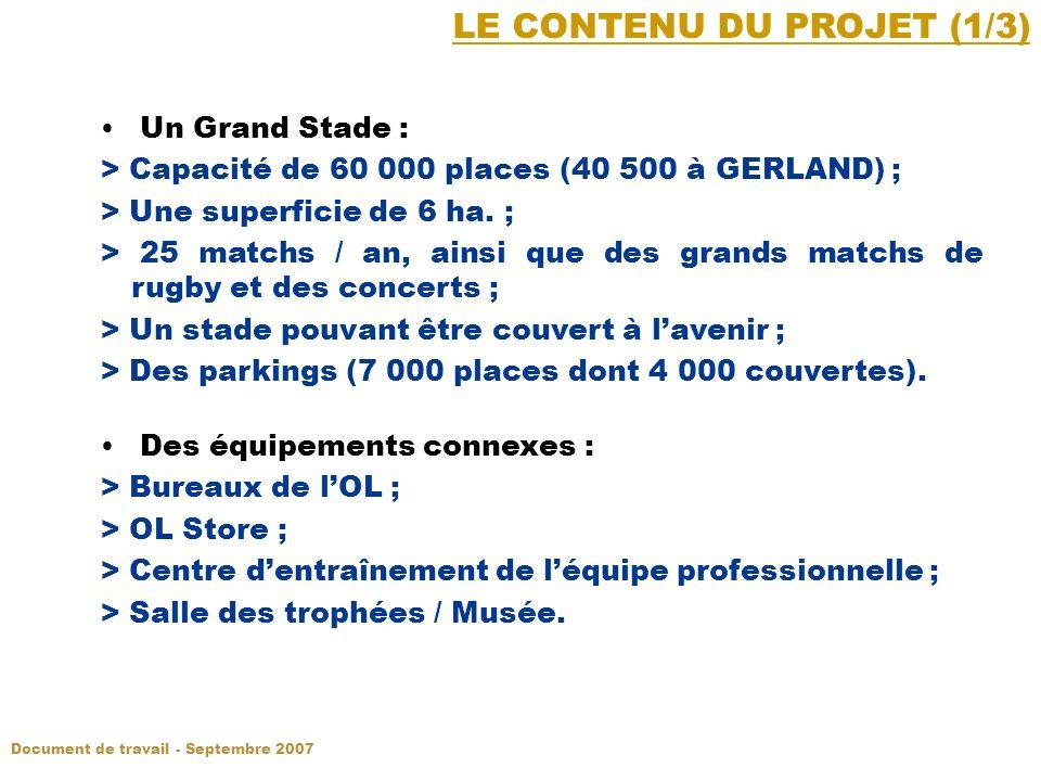 LE CONTENU DU PROJET (1/3) Un Grand Stade : > Capacité de 60 000 places (40 500 à GERLAND) ; > Une superficie de 6 ha.