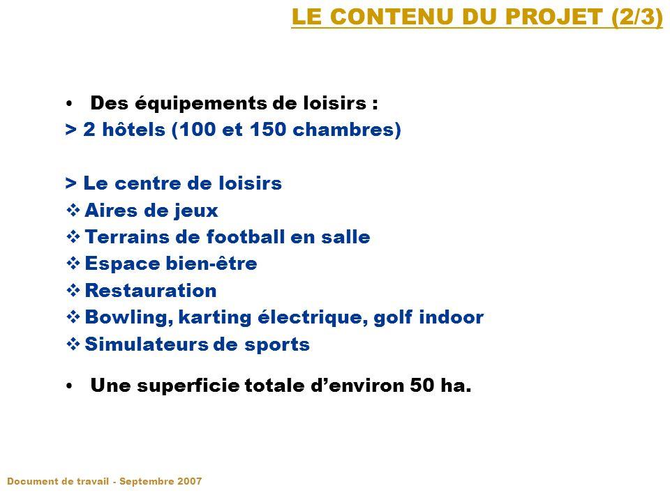 LE CONTENU DU PROJET (2/3) Des équipements de loisirs : > 2 hôtels (100 et 150 chambres) > Le centre de loisirs Aires de jeux Terrains de football en salle Espace bien-être Restauration Bowling, karting électrique, golf indoor Simulateurs de sports Une superficie totale denviron 50 ha.