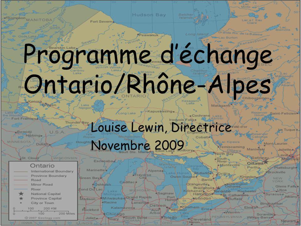 Programme déchange Ontario/Rhône-Alpes Louise Lewin, Directrice Novembre 2009