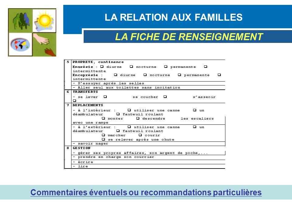LA RELATION AUX FAMILLES LA FICHE DE RENSEIGNEMENT Commentaires éventuels ou recommandations particulières