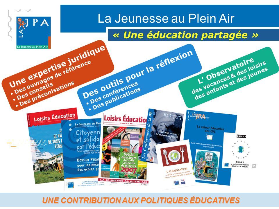 La Jeunesse au Plein Air « Une éducation partagée » Une expertise juridique Des ouvrages de référence Des conseils Des préconisations L Observatoire d