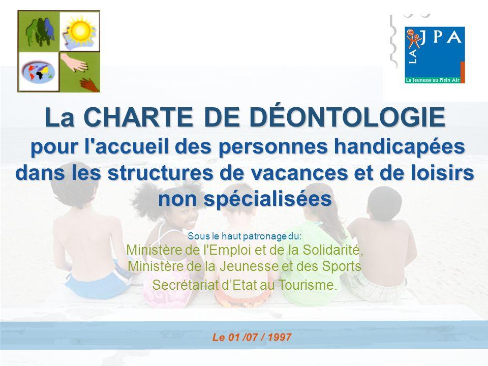 L e 0 1 / 0 7 / 1 9 9 7 La CHARTE DE DÉONTOLOGIE pour l'accueil des personnes handicapées pour l'accueil des personnes handicapées dans les structures