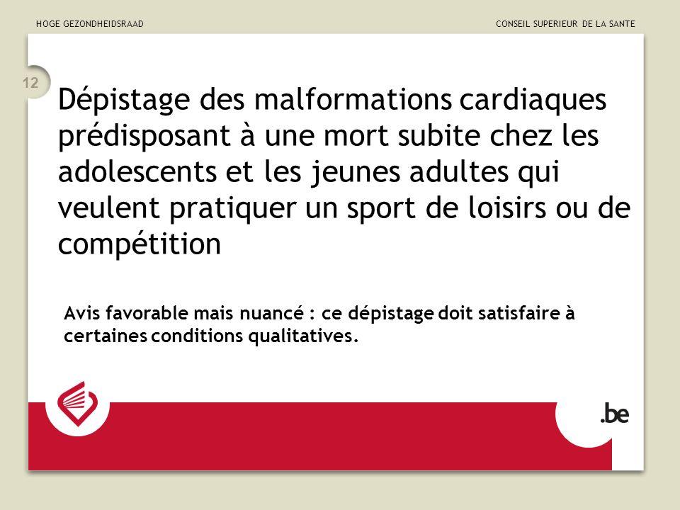 HOGE GEZONDHEIDSRAAD CONSEIL SUPERIEUR DE LA SANTE 12 Dépistage des malformations cardiaques prédisposant à une mort subite chez les adolescents et le