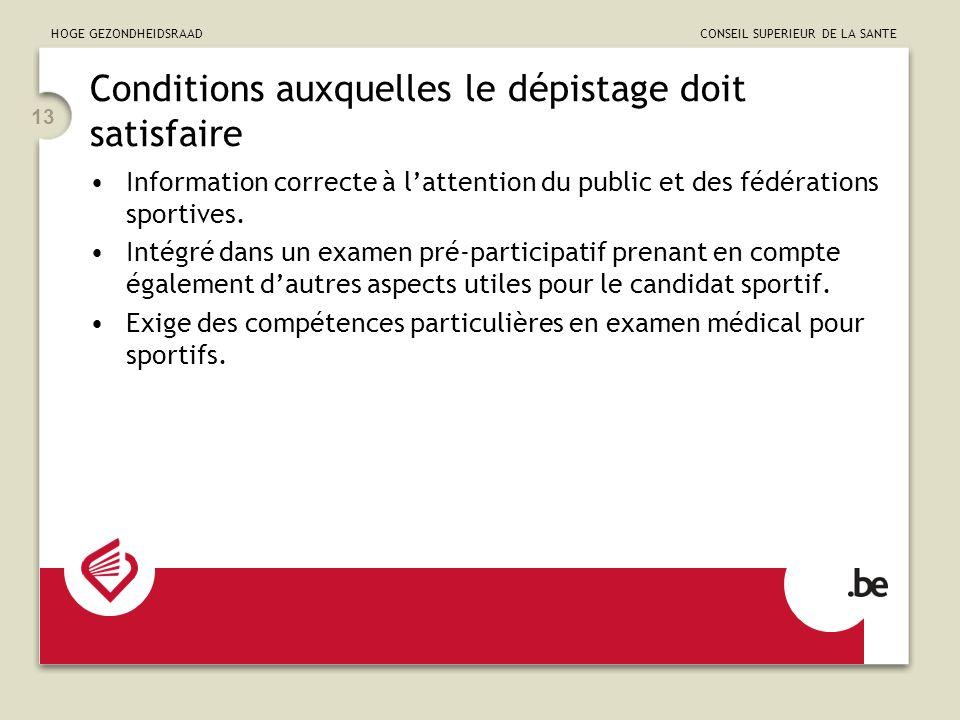 HOGE GEZONDHEIDSRAAD CONSEIL SUPERIEUR DE LA SANTE 13 Conditions auxquelles le dépistage doit satisfaire Information correcte à lattention du public et des fédérations sportives.