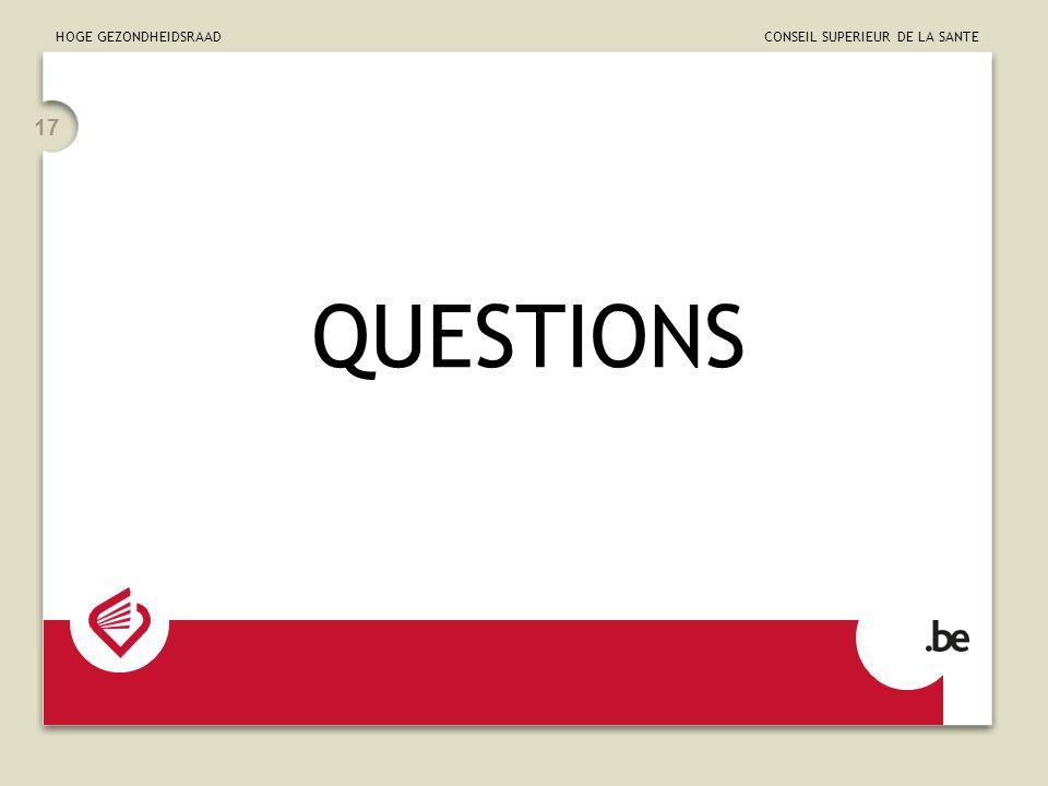 HOGE GEZONDHEIDSRAAD CONSEIL SUPERIEUR DE LA SANTE 17 QUESTIONS