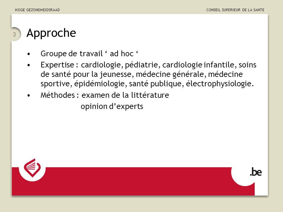 HOGE GEZONDHEIDSRAAD CONSEIL SUPERIEUR DE LA SANTE 3 Approche Groupe de travail ad hoc Expertise : cardiologie, pédiatrie, cardiologie infantile, soin