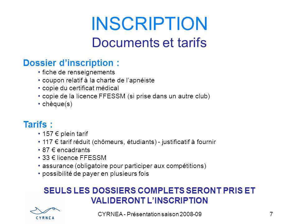 CYRNEA - Présentation saison 2008-09 7 INSCRIPTION Documents et tarifs Dossier dinscription : fiche de renseignements coupon relatif à la charte de la