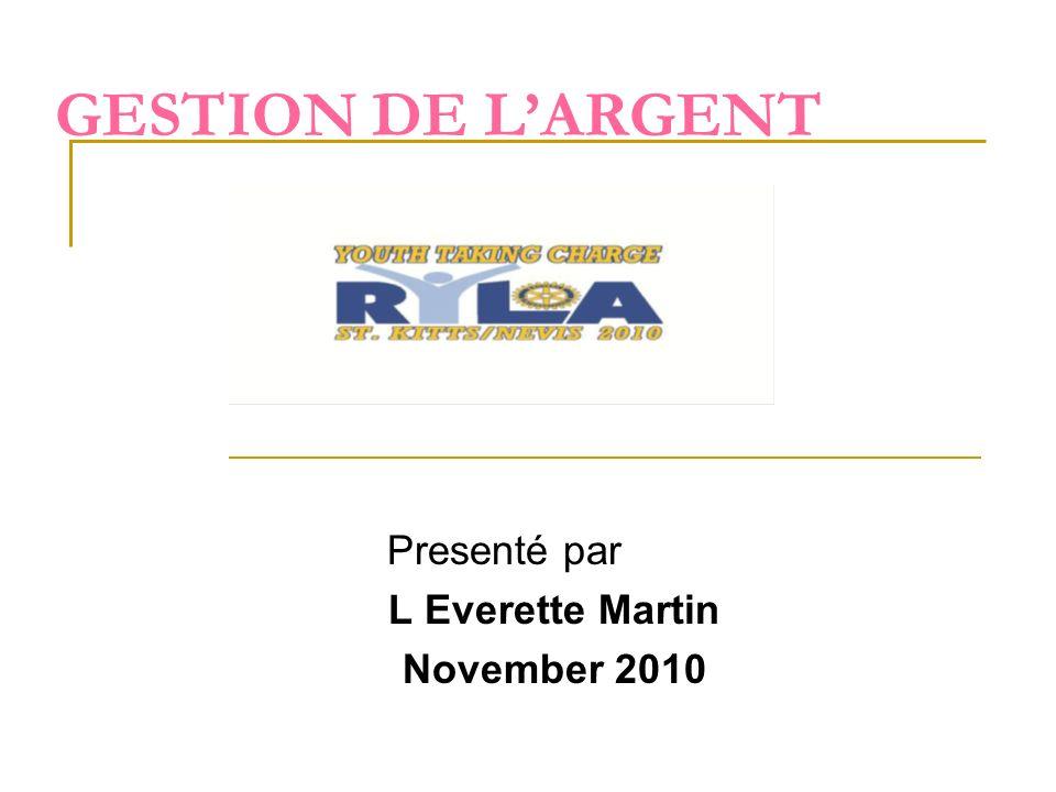 GESTION DE LARGENT Presenté par L Everette Martin November 2010