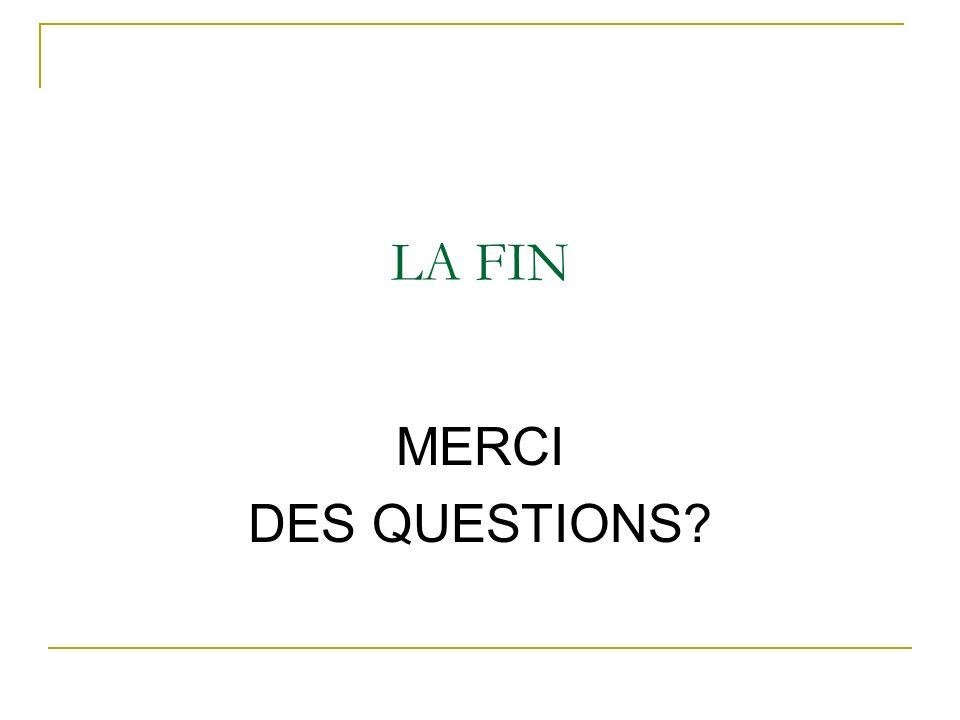 LA FIN MERCI DES QUESTIONS?