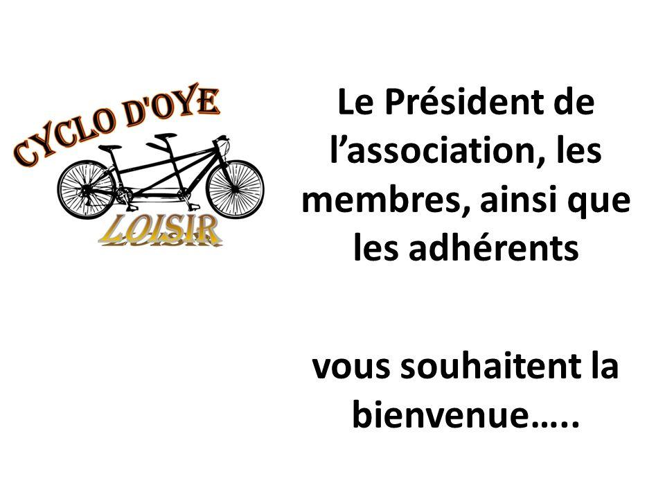 Le Président de lassociation, les membres, ainsi que les adhérents vous souhaitent la bienvenue…..