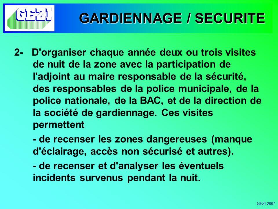 GARDIENNAGE / SECURITE 2- D organiser chaque année deux ou trois visites de nuit de la zone avec la participation de l adjoint au maire responsable de la sécurité, des responsables de la police municipale, de la police nationale, de la BAC, et de la direction de la société de gardiennage.