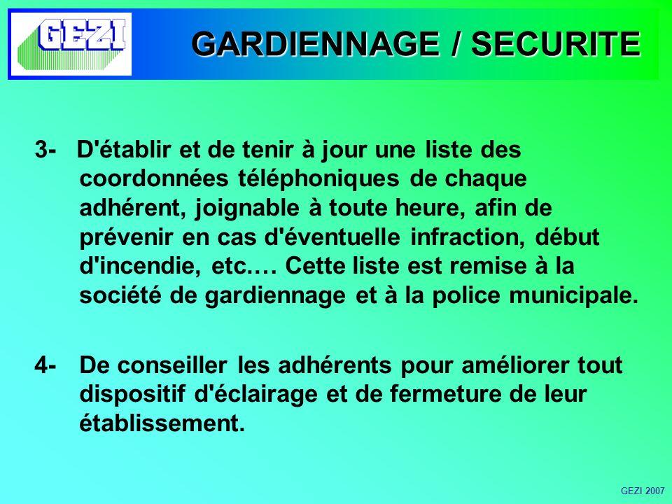 GARDIENNAGE / SECURITE 3- D établir et de tenir à jour une liste des coordonnées téléphoniques de chaque adhérent, joignable à toute heure, afin de prévenir en cas d éventuelle infraction, début d incendie, etc.… Cette liste est remise à la société de gardiennage et à la police municipale.