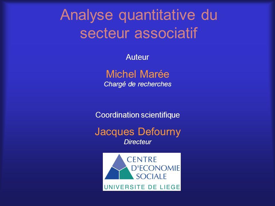 Analyse quantitative du secteur associatif Auteur Michel Marée Chargé de recherches Coordination scientifique Jacques Defourny Directeur
