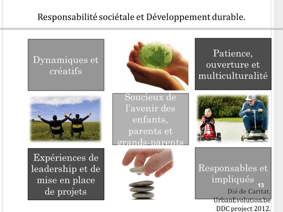 Dynamiques et créatifs Patience, ouverture et multiculturalité Soucieux de lavenir des enfants, parents et grands-parents Expériences de leadership et