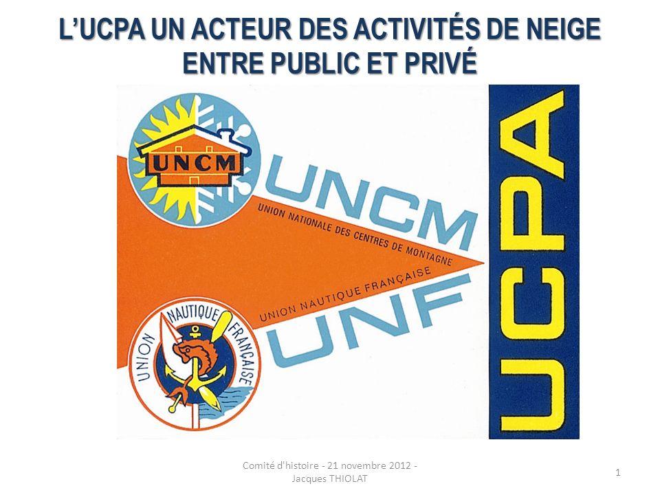 LUCPA UN ACTEUR DES ACTIVITÉS DE NEIGE ENTRE PUBLIC ET PRIVÉ Comité d'histoire - 21 novembre 2012 - Jacques THIOLAT 1
