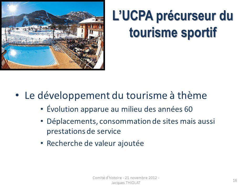LUCPA précurseur du tourisme sportif Le développement du tourisme à thème Évolution apparue au milieu des années 60 Déplacements, consommation de site