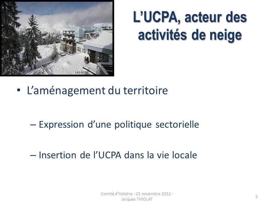 LUCPA, acteur des activités de neige Laménagement du territoire – Expression dune politique sectorielle – Insertion de lUCPA dans la vie locale Les Ar