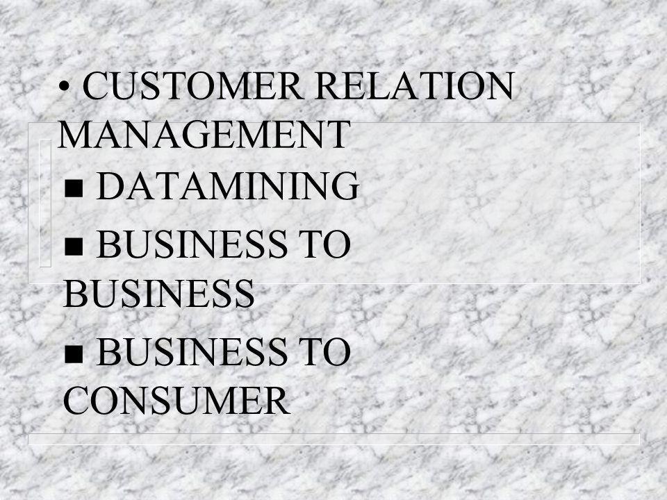 CUSTOMER RELATION MANAGEMENT n DATAMINING n BUSINESS TO BUSINESS n BUSINESS TO CONSUMER