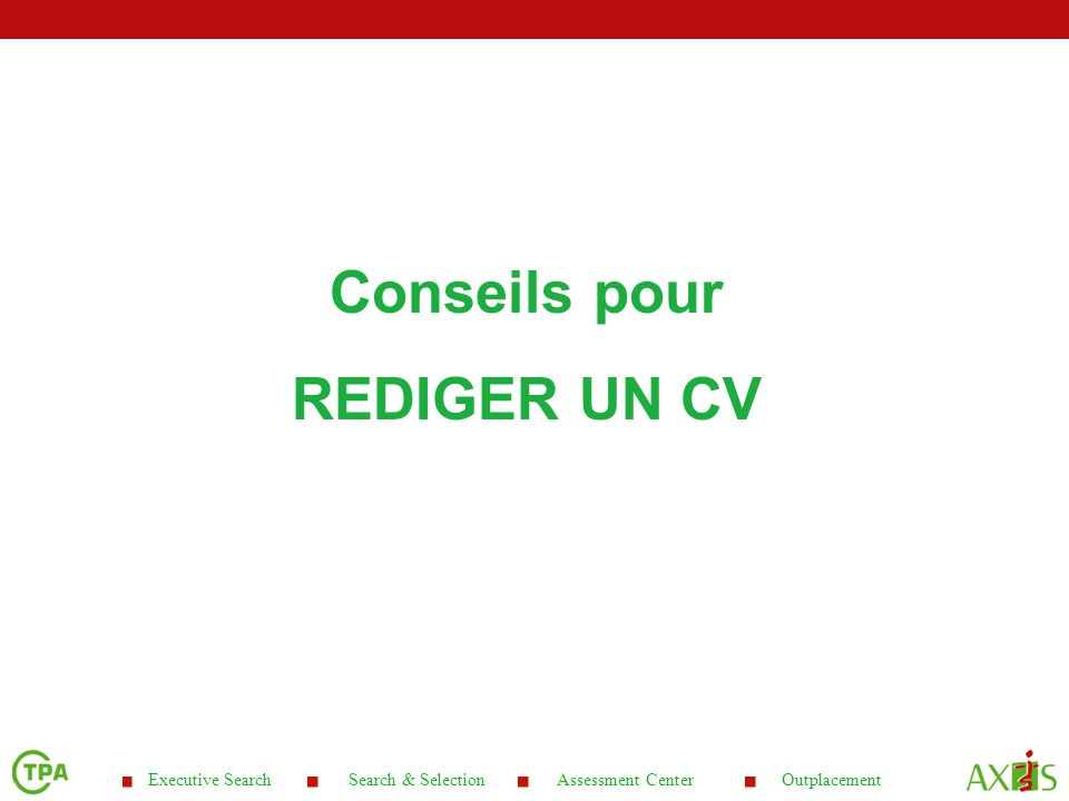 Executive Search Search & Selection Assessment Center Outplacement Conseils pour REDIGER UN CV