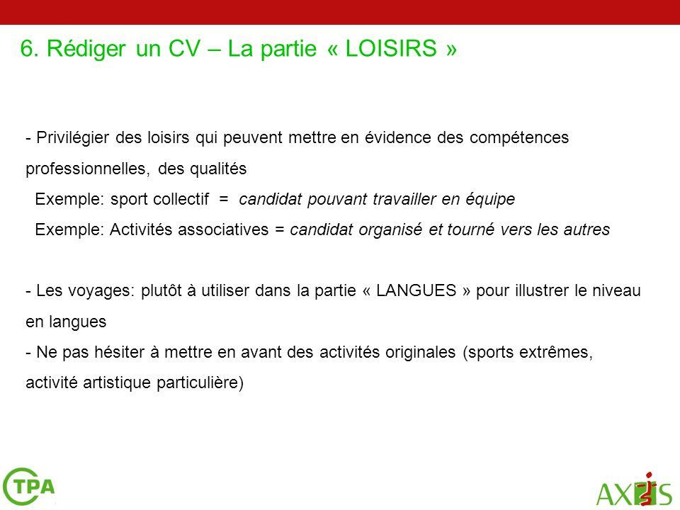 6. Rédiger un CV – La partie « LOISIRS » 2 4 5 - Privilégier des loisirs qui peuvent mettre en évidence des compétences professionnelles, des qualités