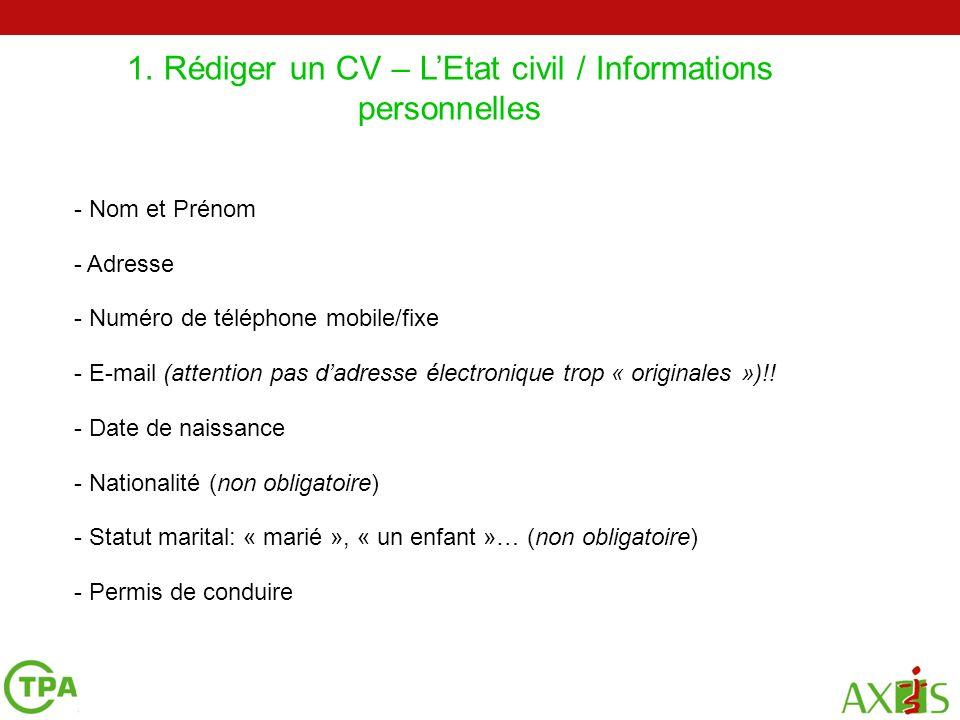 1. Rédiger un CV – LEtat civil / Informations personnelles 2 4 - Nom et Prénom - Adresse - Numéro de téléphone mobile/fixe - E-mail (attention pas dad