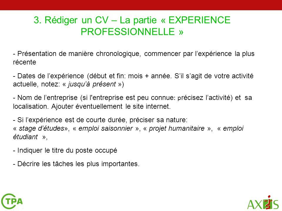 3. Rédiger un CV – La partie « EXPERIENCE PROFESSIONNELLE » 2 4 5 - Présentation de manière chronologique, commencer par lexpérience la plus récente -